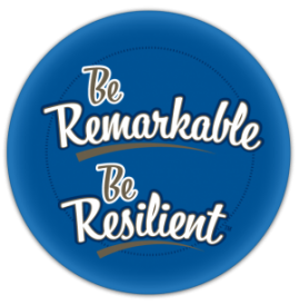 Be Remarkable, Be Resilient ™